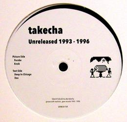 "Takecha/Unreleased1993 - 1996 (12"")"